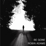 Robin Adams Be Gone cover.jpg
