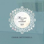 Cara Mitchell - Have You Ever Wondered.jpg